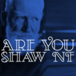 Are You Shaw NF