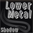 Lower Metal Shadow