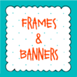 Frames And Banners™