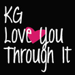 KG Love You Through It