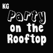 KG Party On The Rooftop