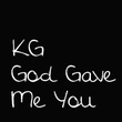 KG God Gave Me You