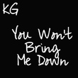 KG You Wont Bring Me Down