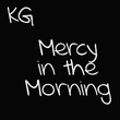 KG Mercy In The Morning