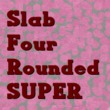 Slab Four Rounded Super
