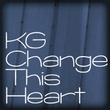 KG Change This Heart