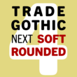 Trade Gothic® Next Soft Rounded