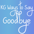 KG Ways To Say Goodbye