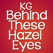 KG Behind These Hazel Eyes