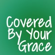 Covered By Your Grace