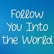 Follow You Into The World