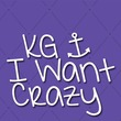 KG I Want Crazy