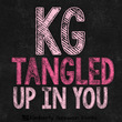 KG Tangled Up In You