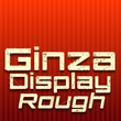 Ginza Display Rough™