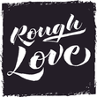 Rough Love™