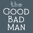 Good Bad Man™