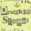 Drunken Shower