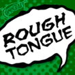 Rough Tongue