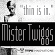 Mister Twiggs™