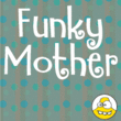 Funky Mother