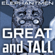 Elephantmen Great and Tall