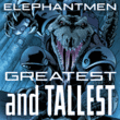 Elephantmen Greatest and Tallest