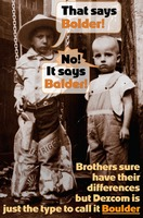 That says Bolder! No! It says Balder! Oh, brother, Dezcom says Boulder