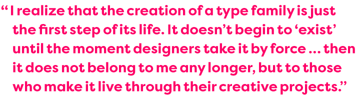 Quote: A typeface doesn't begin to 'exist' until the moment designers make it live through their creative projects