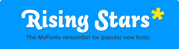 Rising Stars: the MyFonts newsletter for popular new fonts